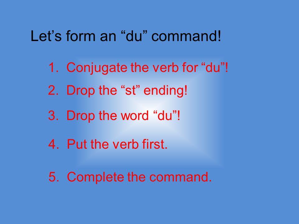 Regular verbs: machen, hören, spielen 1.du machst/du hörst/du spielst 2.