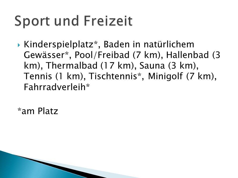 Kinderspielplatz*, Baden in natürlichem Gewässer*, Pool/Freibad (7 km), Hallenbad (3 km), Thermalbad (17 km), Sauna (3 km), Tennis (1 km), Tischtennis*, Minigolf (7 km), Fahrradverleih* *am Platz