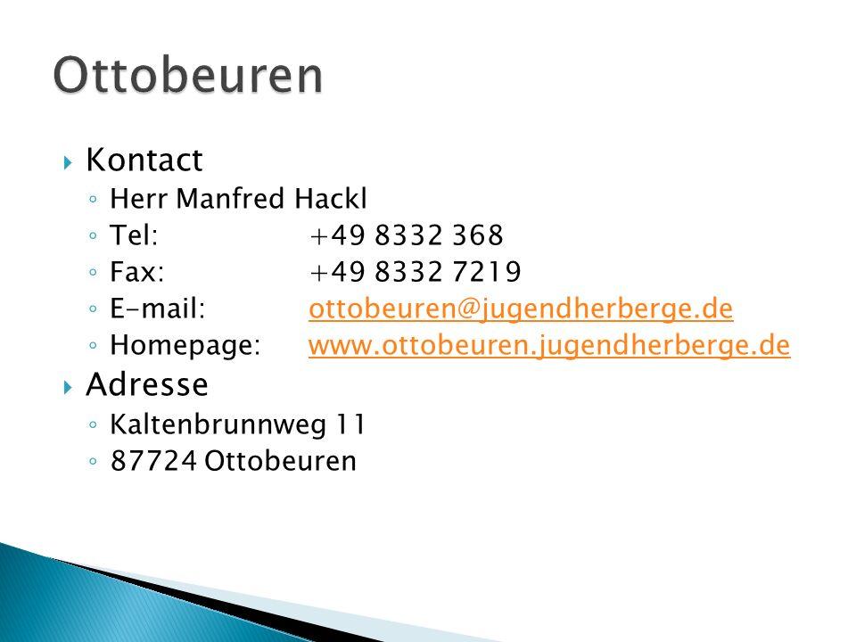 Kontact Herr Manfred Hackl Tel:+49 8332 368 Fax:+49 8332 7219 E-mail:ottobeuren@jugendherberge.deottobeuren@jugendherberge.de Homepage:www.ottobeuren.jugendherberge.dewww.ottobeuren.jugendherberge.de Adresse Kaltenbrunnweg 11 87724 Ottobeuren
