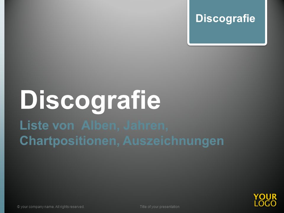 Discografie Liste von Alben, Jahren, Chartpositionen, Auszeichnungen © your company name. All rights reserved.Title of your presentation Discografie