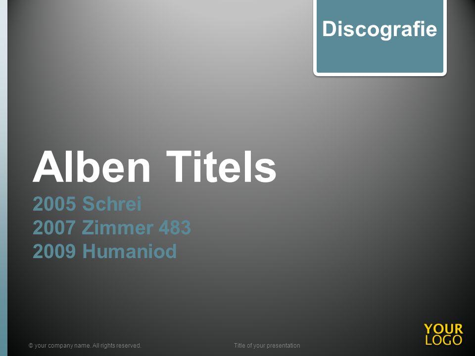 Alben Titels 2005 Schrei 2007 Zimmer 483 2009 Humaniod © your company name.