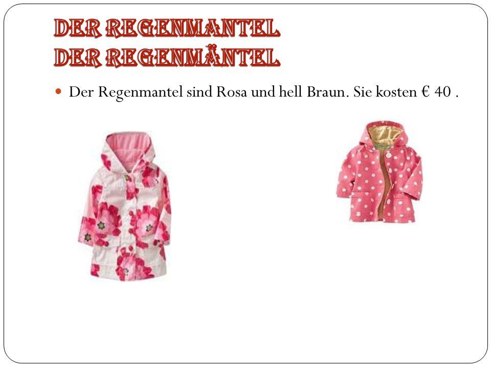 Der Regenmantel sind Rosa und hell Braun. Sie kosten 40.