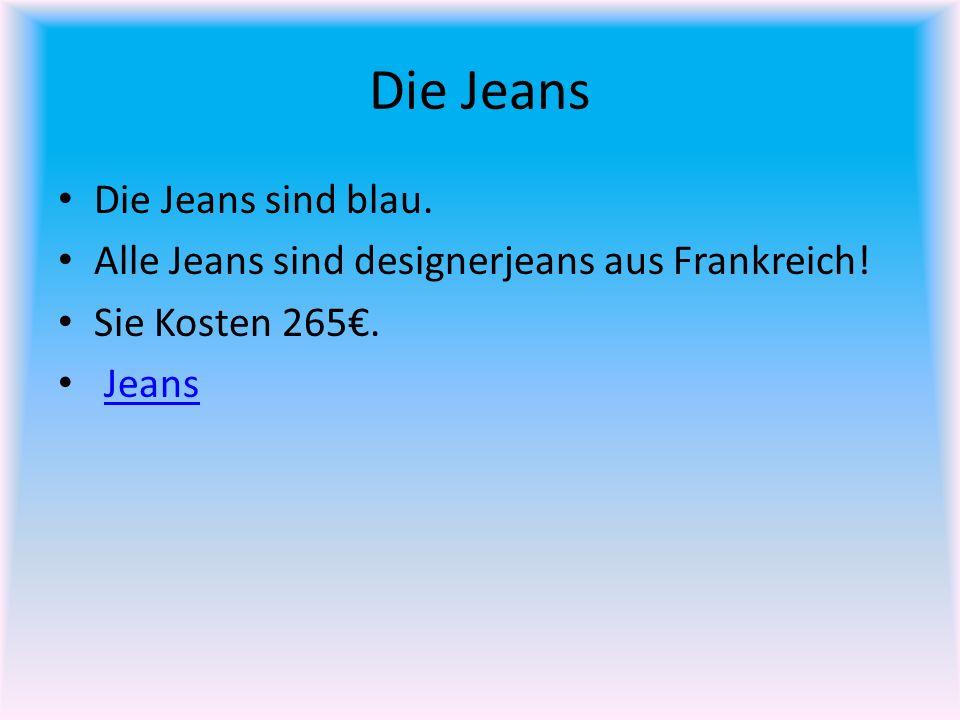 Die Jeans Die Jeans sind blau. Alle Jeans sind designerjeans aus Frankreich! Sie Kosten 265. Jeans