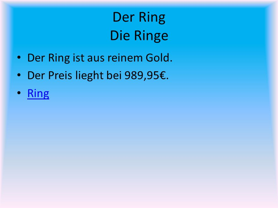 Der Ring Die Ringe Der Ring ist aus reinem Gold. Der Preis lieght bei 989,95. Ring