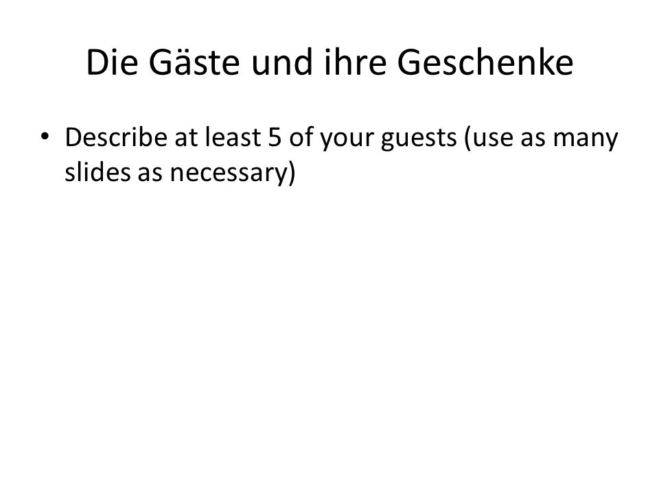 Die Gäste und ihre Geschenke Describe at least 5 of your guests (use as many slides as necessary)
