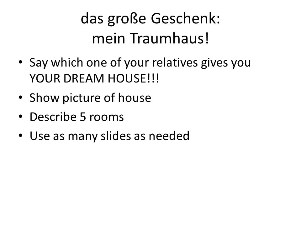 das große Geschenk: mein Traumhaus. Say which one of your relatives gives you YOUR DREAM HOUSE!!.