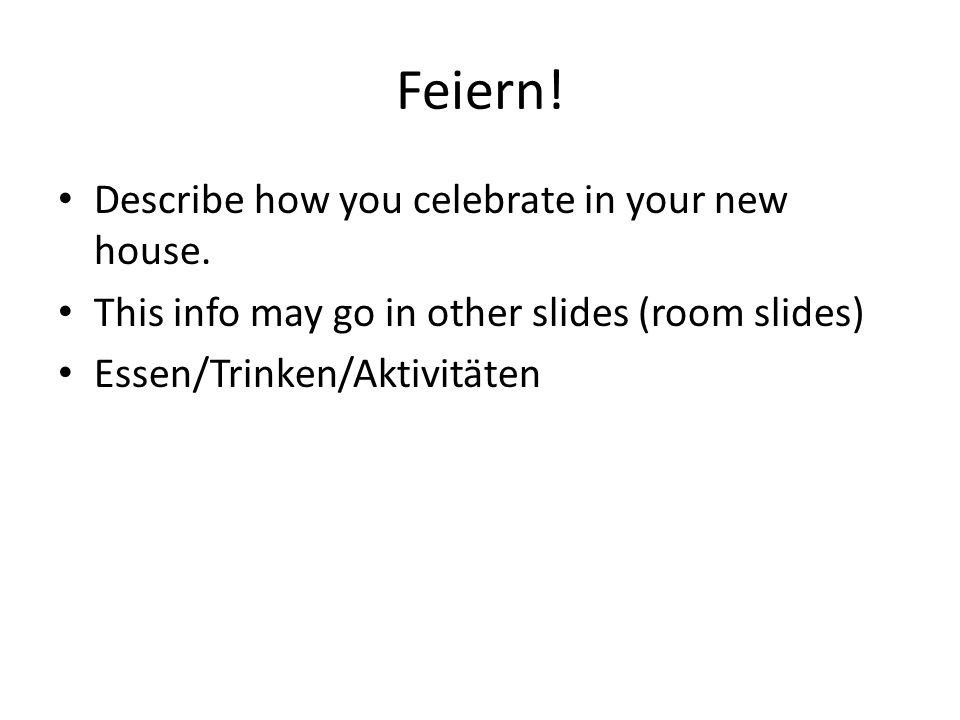 Feiern. Describe how you celebrate in your new house.