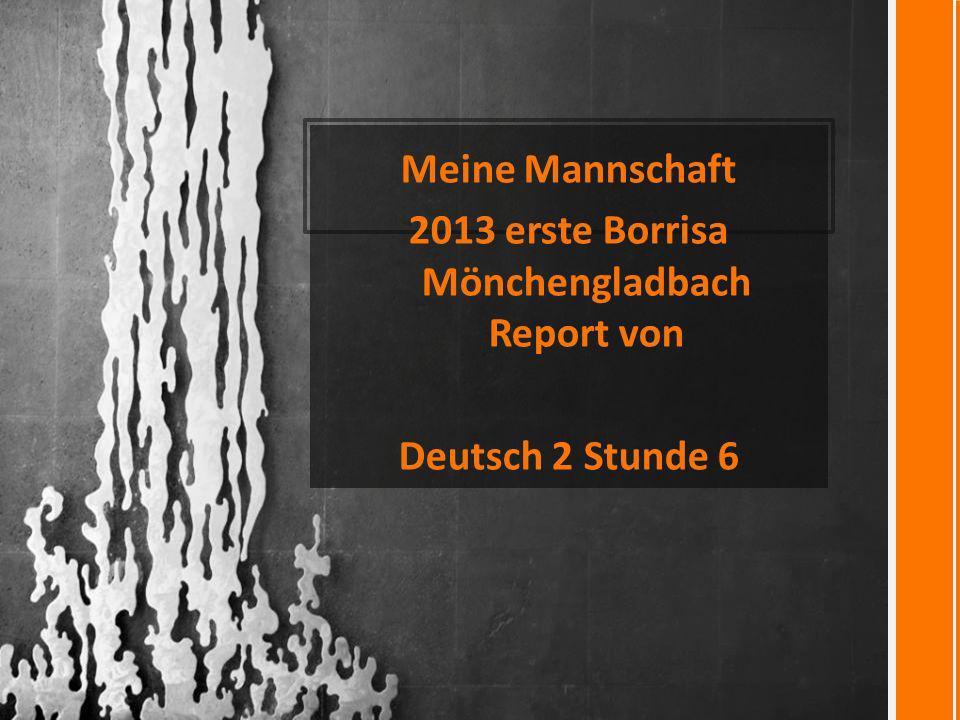Meine Mannschaft 2013 erste Borrisa Mönchengladbach Report von Deutsch 2 Stunde 6