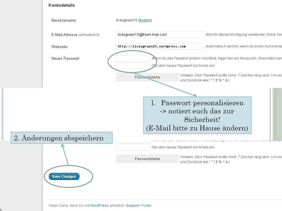 1.Passwort personalisieren -> notiert euch das zur Sicherheit! (E-Mail bitte zu Hause ändern) 2. Änderungen abspeichern 6