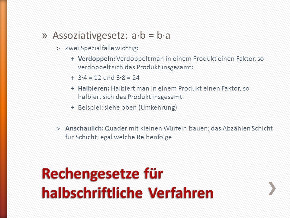 » Assoziativgesetz: a b = b a ˃Zwei Spezialfälle wichtig: +Verdoppeln: Verdoppelt man in einem Produkt einen Faktor, so verdoppelt sich das Produkt in