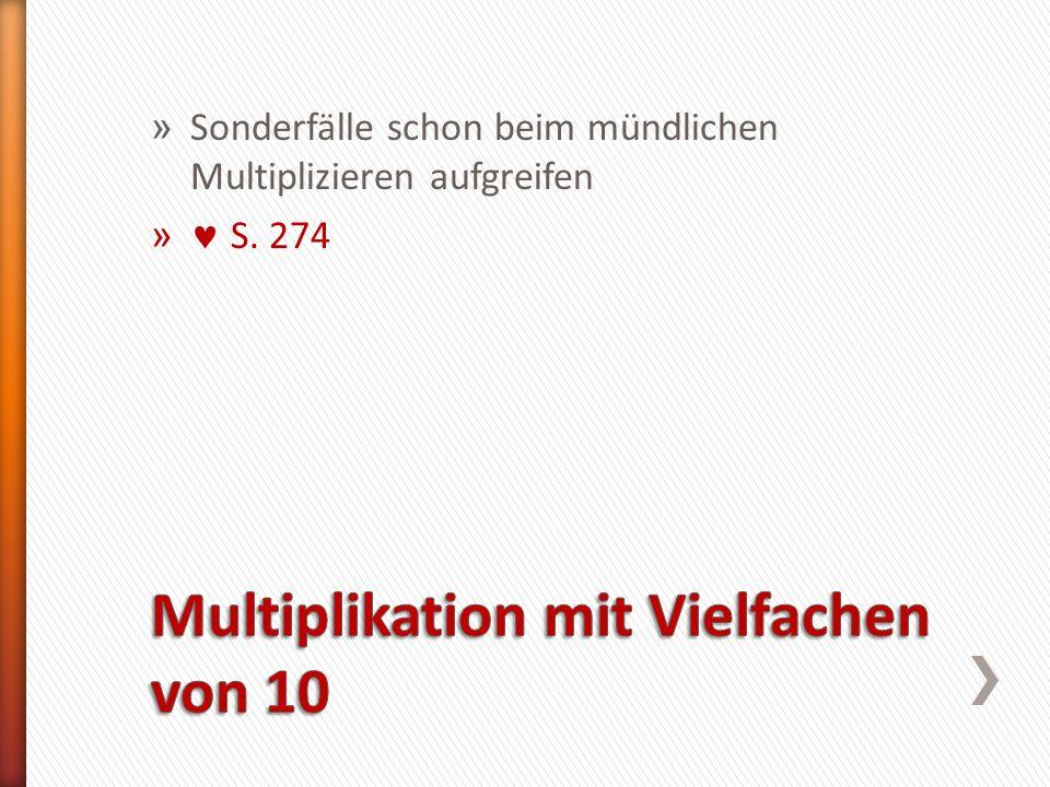 » Sonderfälle schon beim mündlichen Multiplizieren aufgreifen » S. 274