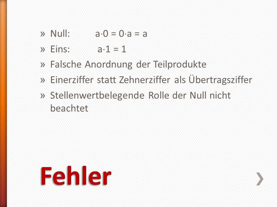 » Null: a 0 = 0 a = a » Eins: a 1 = 1 » Falsche Anordnung der Teilprodukte » Einerziffer statt Zehnerziffer als Übertragsziffer » Stellenwertbelegende