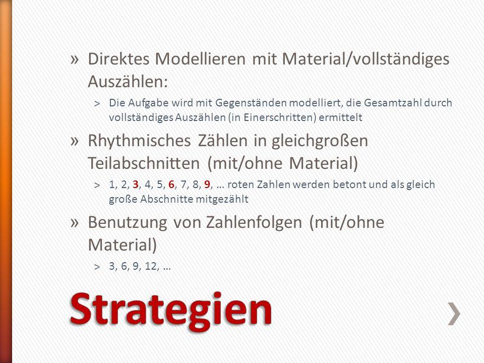 » Direktes Modellieren mit Material/vollständiges Auszählen: ˃Die Aufgabe wird mit Gegenständen modelliert, die Gesamtzahl durch vollständiges Auszähl