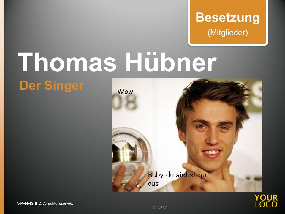 Thomas Hübner Der Singer Besetzung (Mitglieder) Wow Baby du siehst gut aus © PFFIFIG INC. All rights reserved. CLUESO