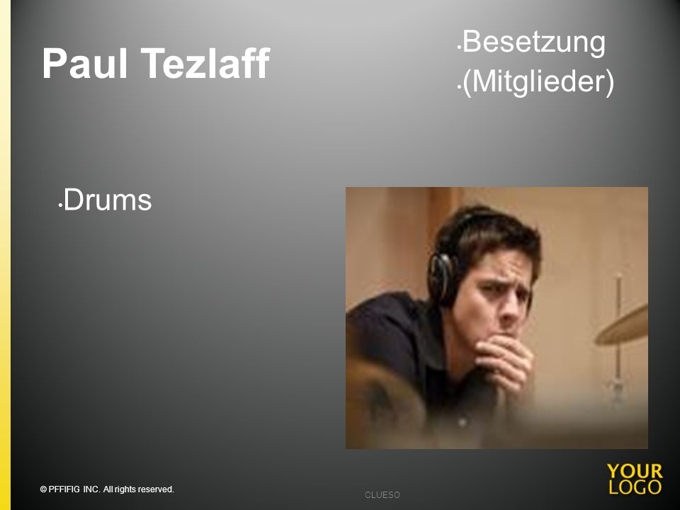 Paul Tezlaff Drums Besetzung (Mitglieder) © PFFIFIG INC. All rights reserved. CLUESO