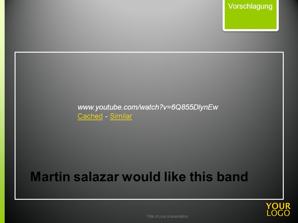 Title of your presentation Martin salazar would like this band Vorschlagung www.youtube.com/watch v=6Q855DlynEw Cached - Similar CachedSimilar