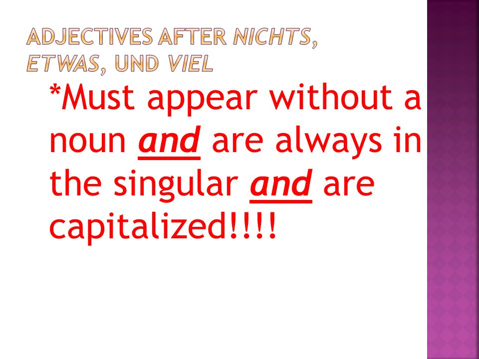 *Must appear without a noun and are always in the singular and are capitalized!!!!