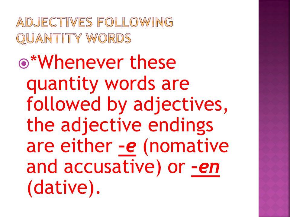 Quantity words= viele, wenige, einige, andere, ein paar, and all numbers (eins, zwei).