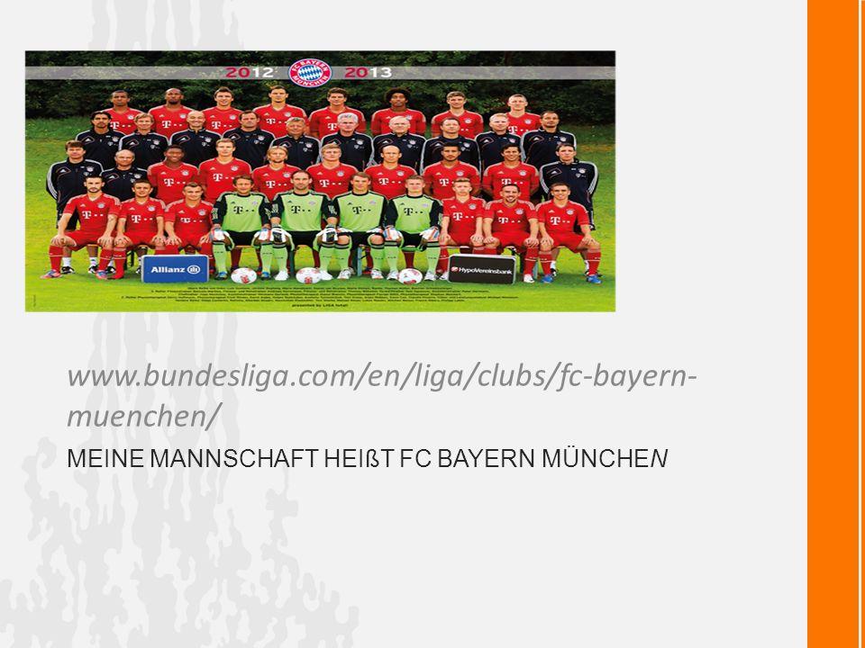 MEINE MANNSCHAFT HEIßT FC BAYERN MÜNCHEN www.bundesliga.com/en/liga/clubs/fc-bayern- muenchen/