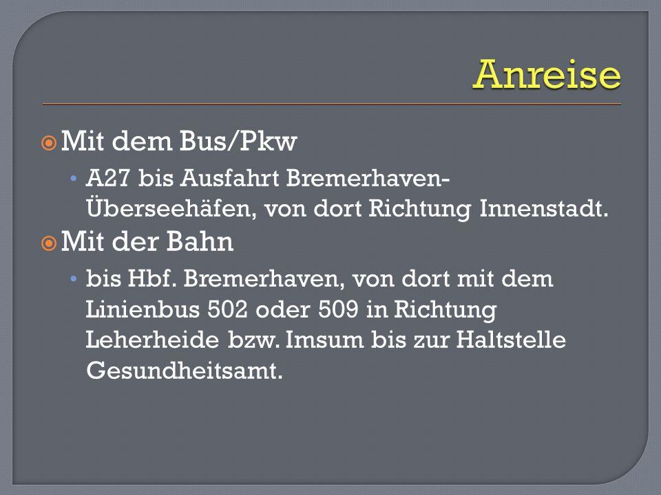 Mit dem Bus/Pkw A27 bis Ausfahrt Bremerhaven- Überseehäfen, von dort Richtung Innenstadt. Mit der Bahn bis Hbf. Bremerhaven, von dort mit dem Linienbu