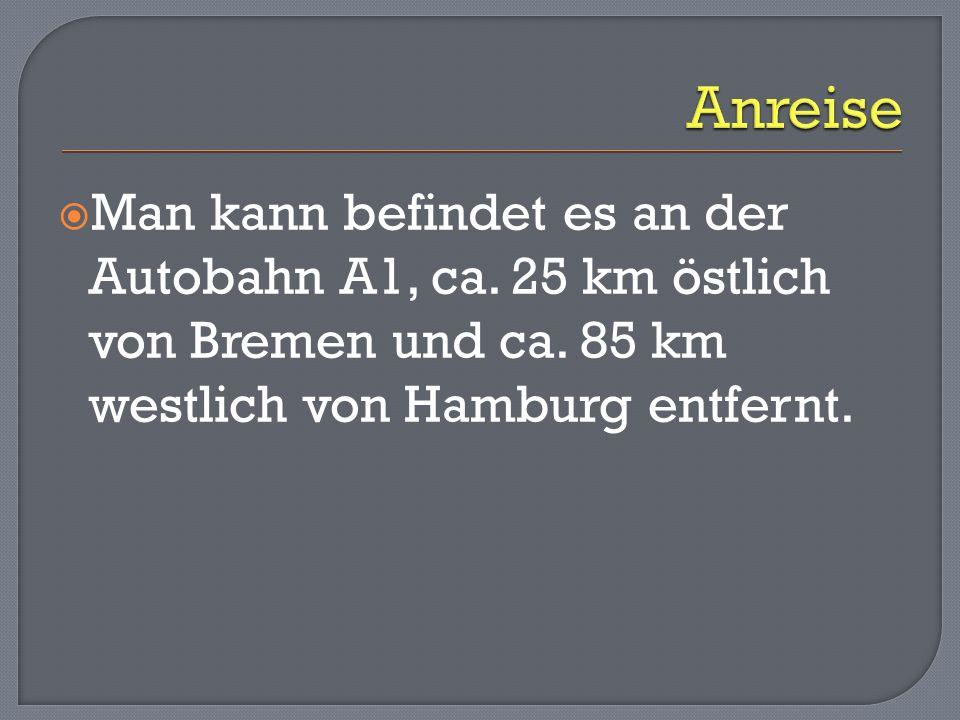 Man kann befindet es an der Autobahn A1, ca. 25 km östlich von Bremen und ca. 85 km westlich von Hamburg entfernt.