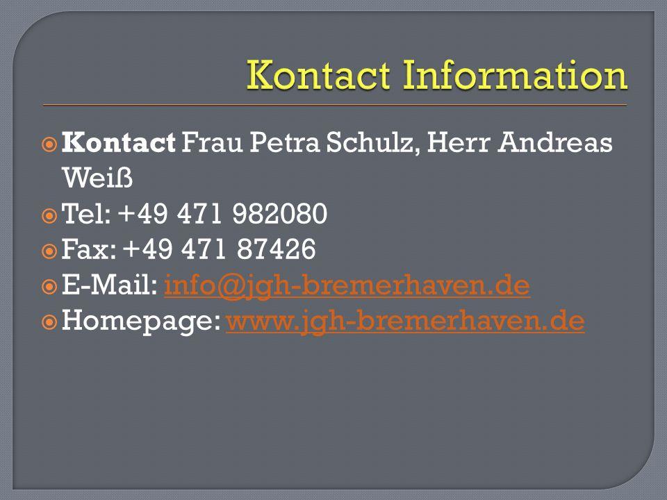 Kontact Frau Petra Schulz, Herr Andreas Weiß Tel: +49 471 982080 Fax: +49 471 87426 E-Mail: info@jgh-bremerhaven.deinfo@jgh-bremerhaven.de Homepage: w