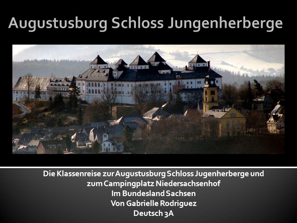 Die Klassenreise zur Augustusburg Schloss Jugenherberge und zum Campingplatz Niedersachsenhof Im Bundesland Sachsen Von Gabrielle Rodriguez Deutsch 3A