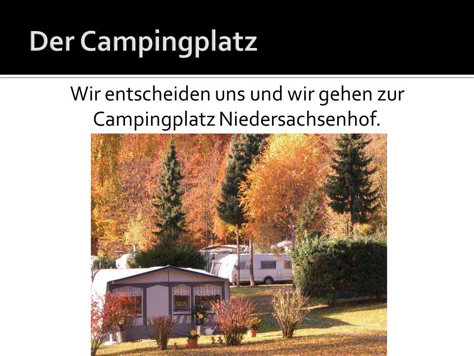 Wir entscheiden uns und wir gehen zur Campingplatz Niedersachsenhof.