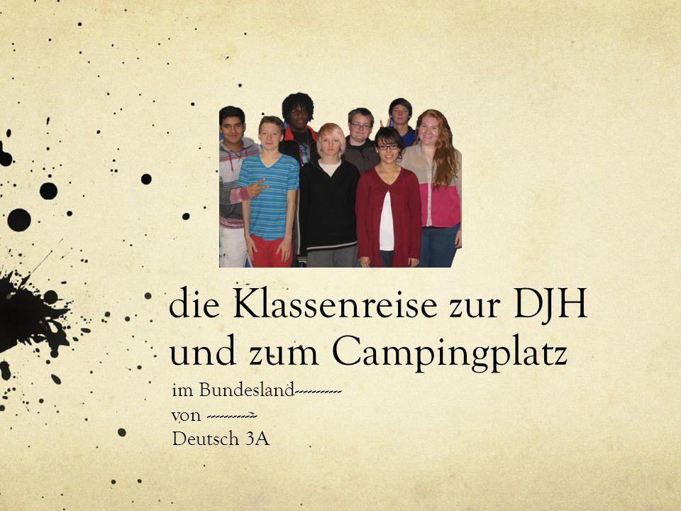 die Klassenreise zur DJH und zum Campingplatz im Bundesland----------- von ------------ Deutsch 3A