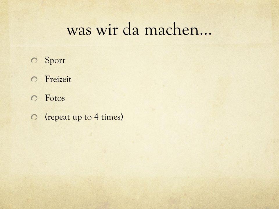 was wir da machen… Sport Freizeit Fotos (repeat up to 4 times)