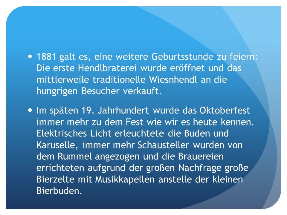 1881 galt es, eine weitere Geburtsstunde zu feiern: Die erste Hendlbraterei wurde eröffnet und das mittlerweile traditionelle Wiesnhendl an die hungrigen Besucher verkauft.