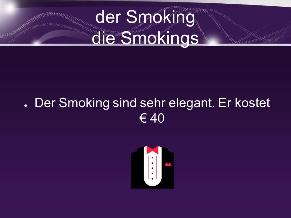 der Smoking die Smokings Der Smoking sind sehr elegant. Er kostet 40