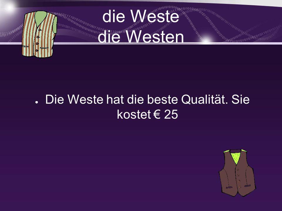 die Weste die Westen Die Weste hat die beste Qualität. Sie kostet 25