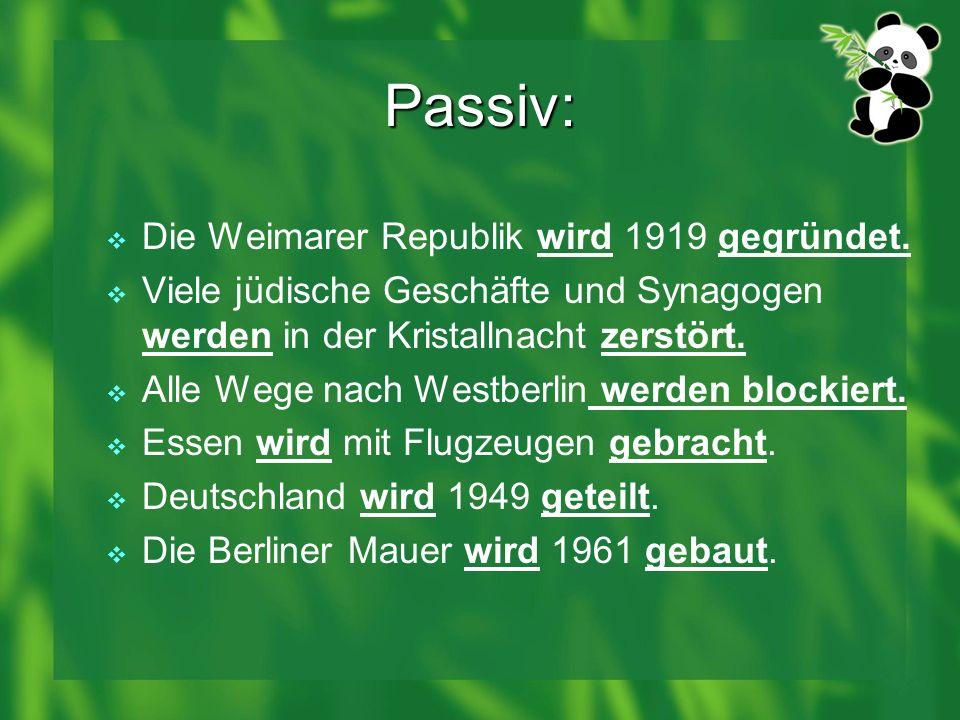 Passiv: Die Weimarer Republik wird 1919 gegründet. Viele jüdische Geschäfte und Synagogen werden in der Kristallnacht zerstört. Alle Wege nach Westber