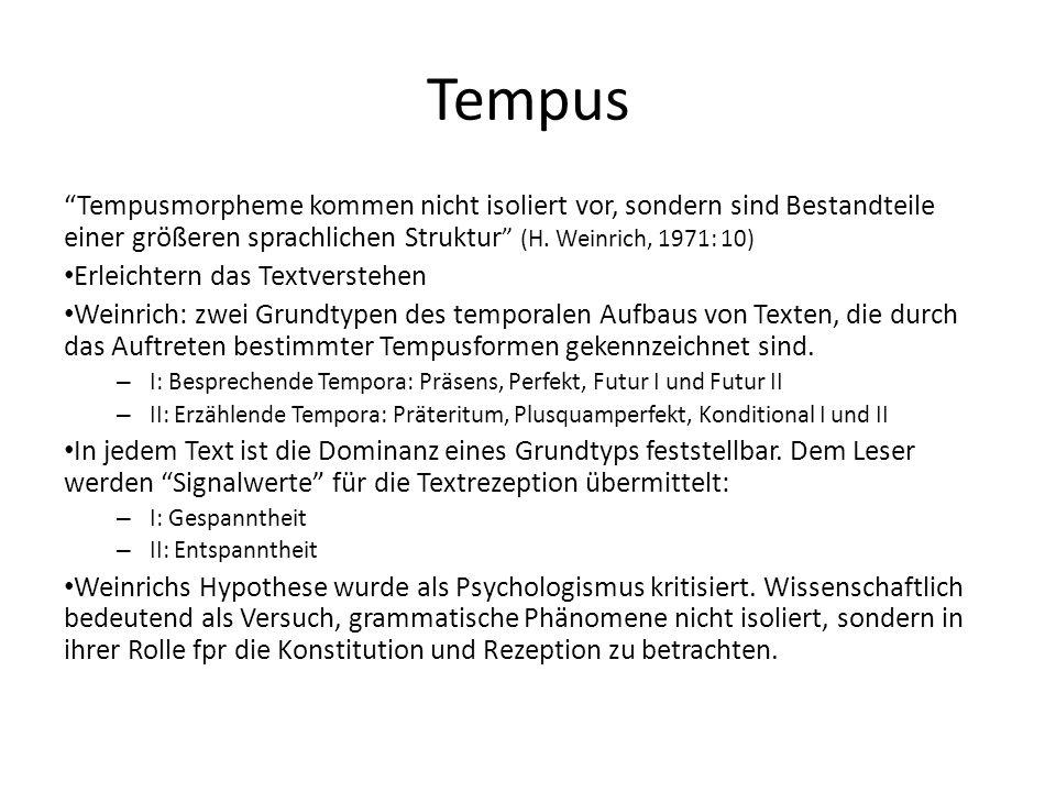 Tempus Tempusmorpheme kommen nicht isoliert vor, sondern sind Bestandteile einer größeren sprachlichen Struktur (H. Weinrich, 1971: 10) Erleichtern da