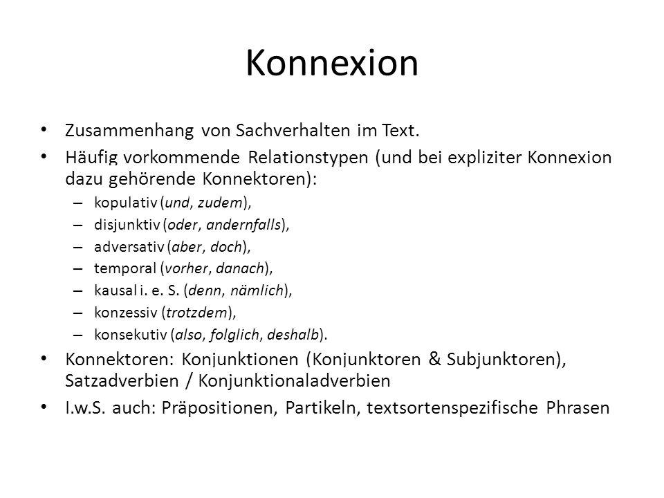 Konnexion Zusammenhang von Sachverhalten im Text. Häufig vorkommende Relationstypen (und bei expliziter Konnexion dazu gehörende Konnektoren): – kopul