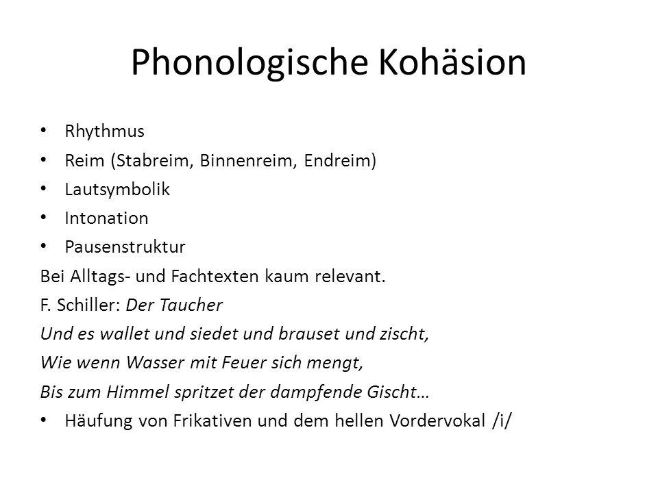 Phonologische Kohäsion Rhythmus Reim (Stabreim, Binnenreim, Endreim) Lautsymbolik Intonation Pausenstruktur Bei Alltags- und Fachtexten kaum relevant.