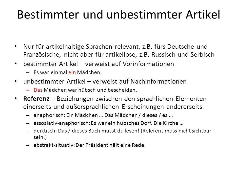 Bestimmter und unbestimmter Artikel Nur für artikelhaltige Sprachen relevant, z.B. fürs Deutsche und Französische, nicht aber für artikellose, z.B. Ru