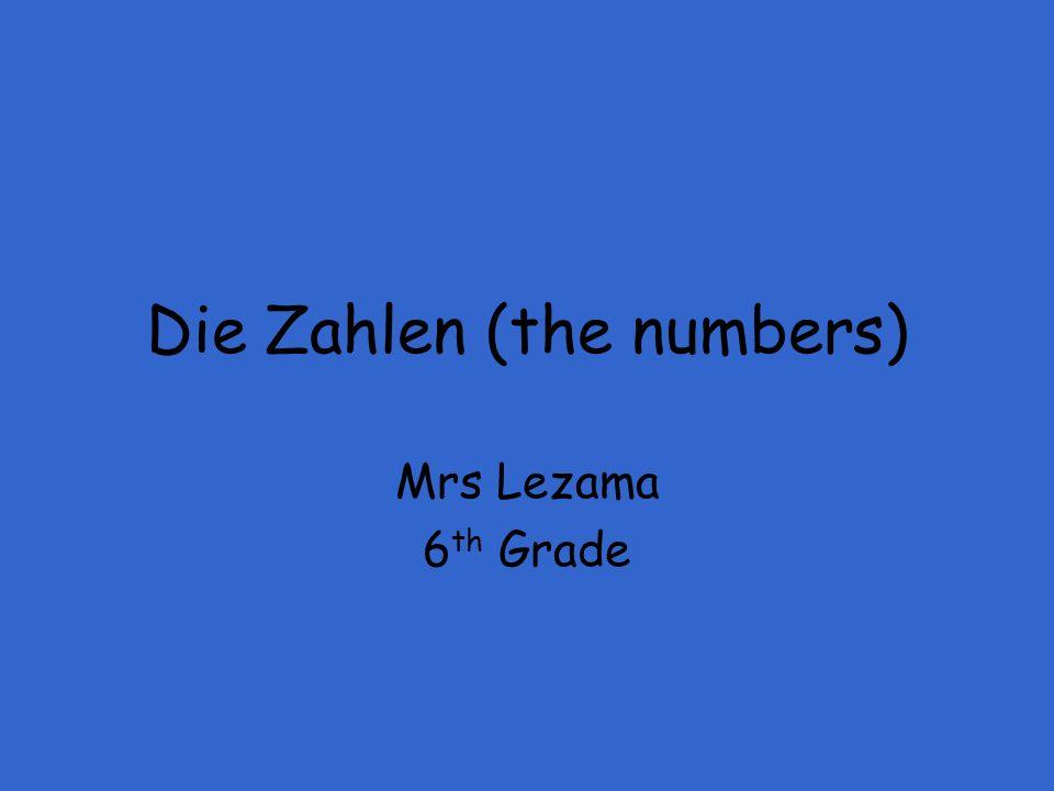 Die Zahlen (the numbers) Mrs Lezama 6 th Grade