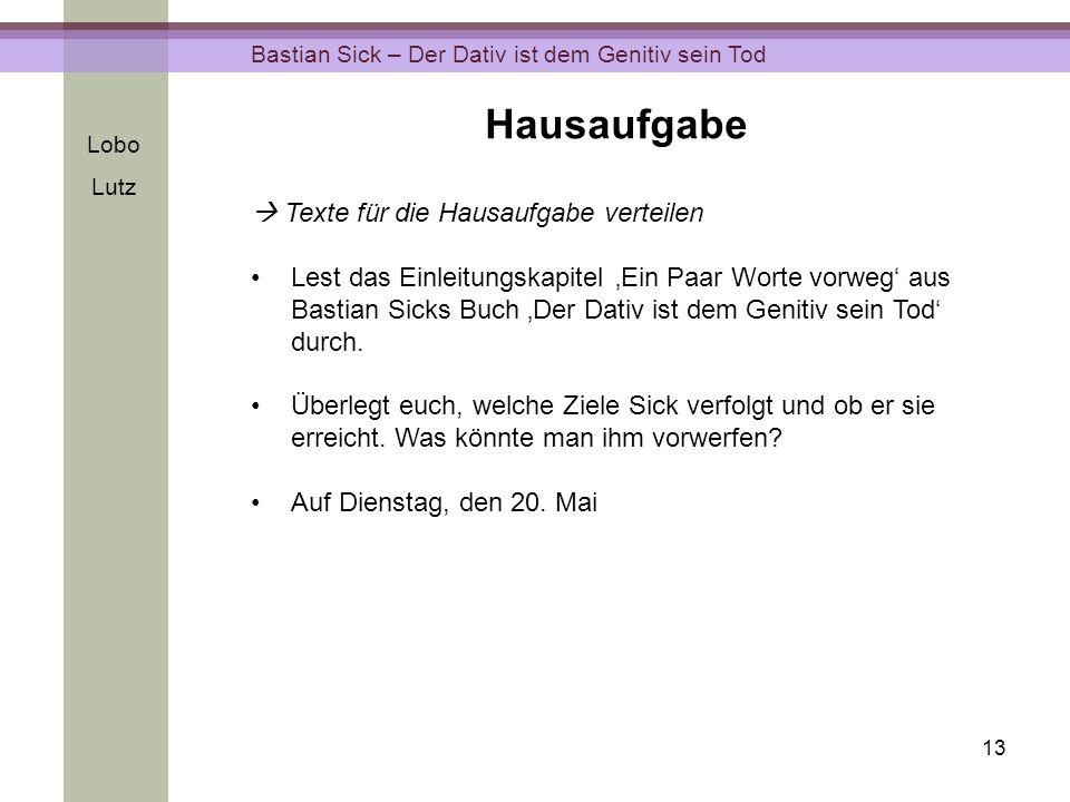 13 Texte für die Hausaufgabe verteilen Lest das Einleitungskapitel Ein Paar Worte vorweg aus Bastian Sicks Buch Der Dativ ist dem Genitiv sein Tod dur