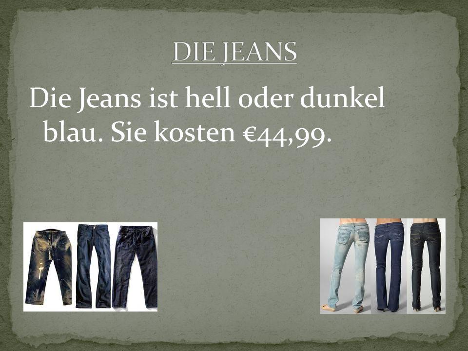 Die Jeans ist hell oder dunkel blau. Sie kosten 44,99.