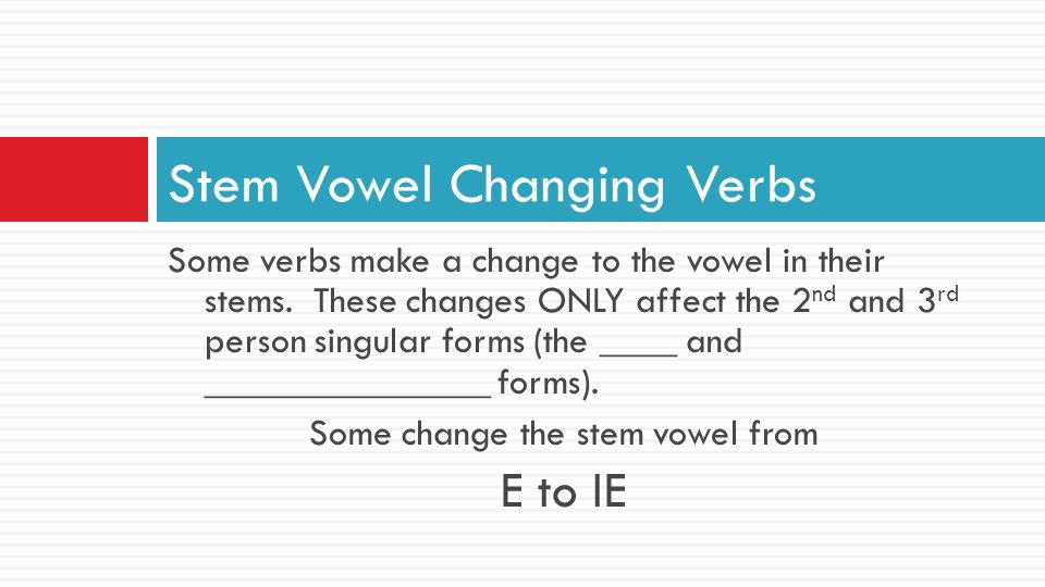 Some verbs make a change to the vowel in their stems.