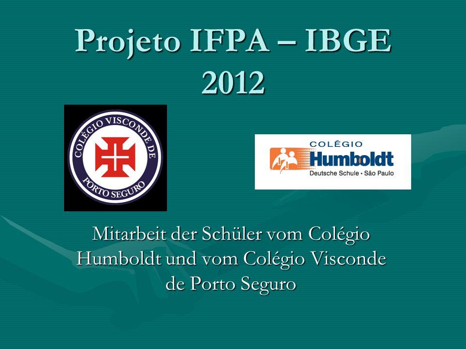 Projeto IFPA – IBGE 2012 Mitarbeit der Schüler vom Colégio Humboldt und vom Colégio Visconde de Porto Seguro