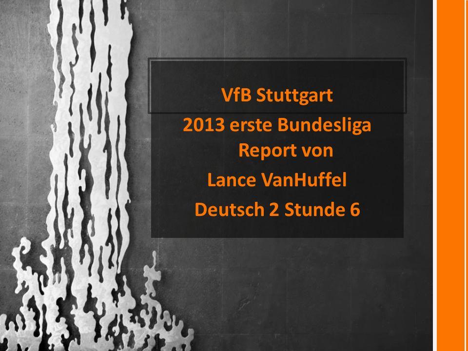 VfB Stuttgart 2013 erste Bundesliga Report von Lance VanHuffel Deutsch 2 Stunde 6