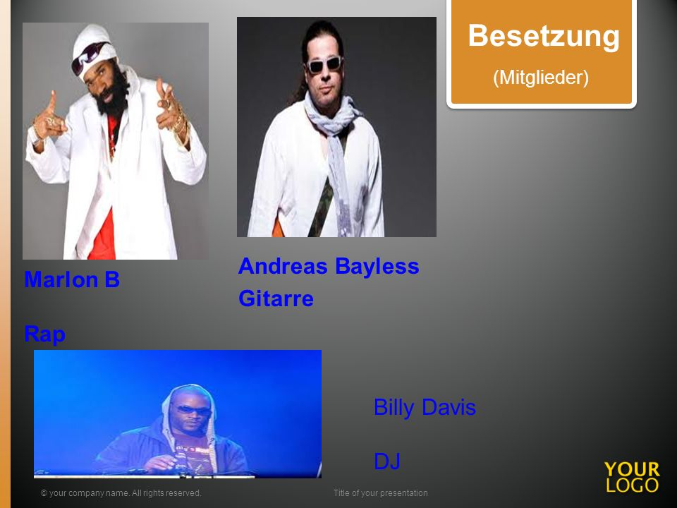 Marlon B Rap Andreas Bayless Gitarre © your company name. All rights reserved.Title of your presentation Besetzung (Mitglieder) Billy Davis DJ