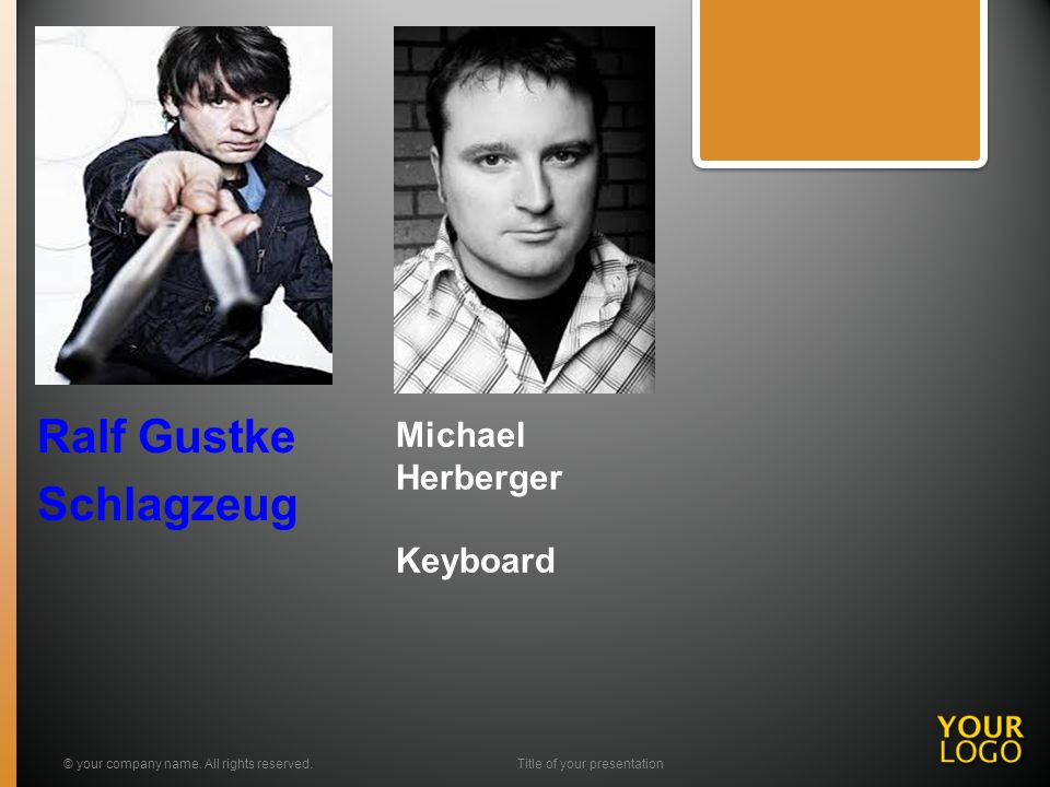 Michael Herberger Keyboard Ralf Gustke Schlagzeug © your company name. All rights reserved.Title of your presentation