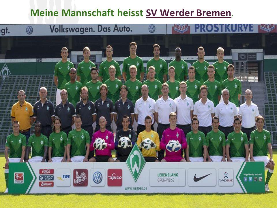 M EINE M ANNSCHAFT HEISST S V WEDER BREMEN Foto der Mannschaft +Offizielle Webseite Meine Mannschaft heisst SV Werder Bremen.SV Werder Bremen