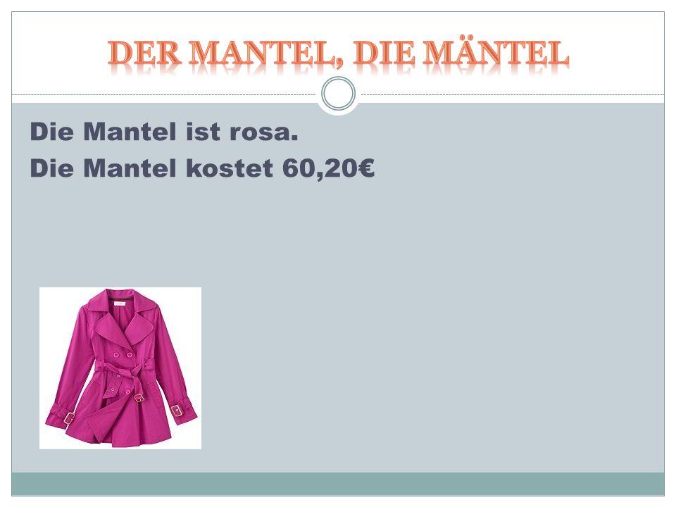 Die Mantel ist rosa. Die Mantel kostet 60,20