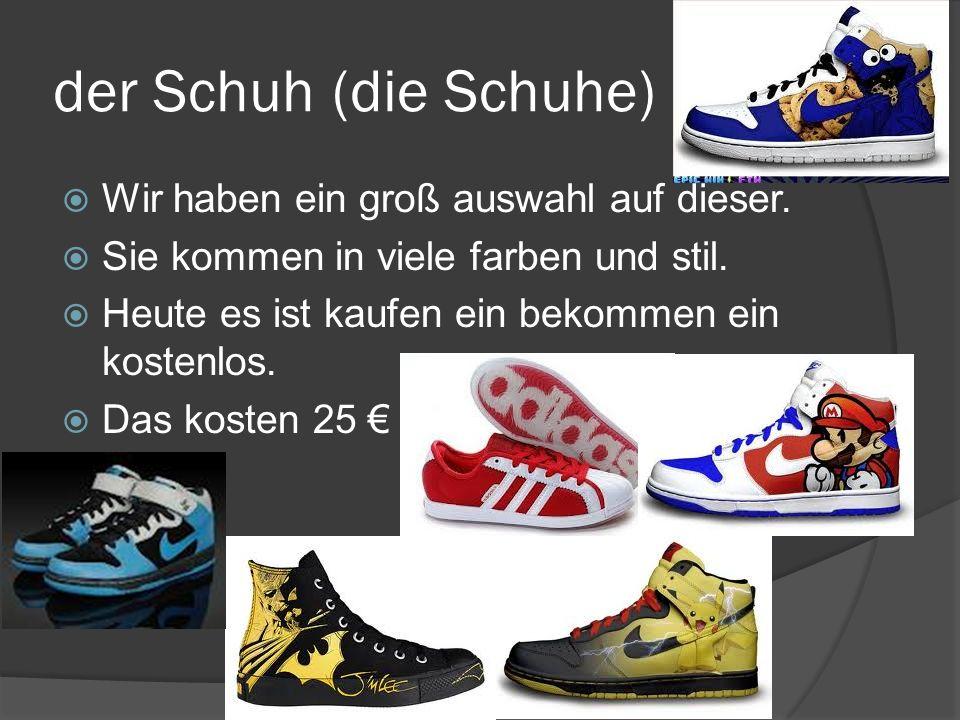 der Schuh (die Schuhe) Wir haben ein groß auswahl auf dieser.