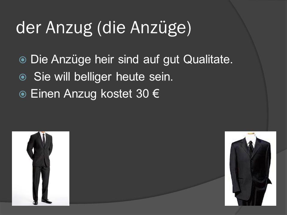 der Anzug (die Anzüge) Die Anzüge heir sind auf gut Qualitate.